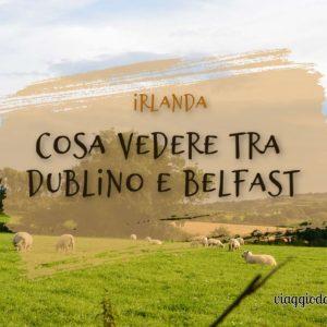 Cosa vedere tra Dublino e Belfast