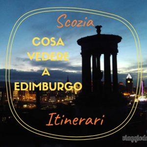 COsa vedere a Edimburgo, Scozia. Itinerari